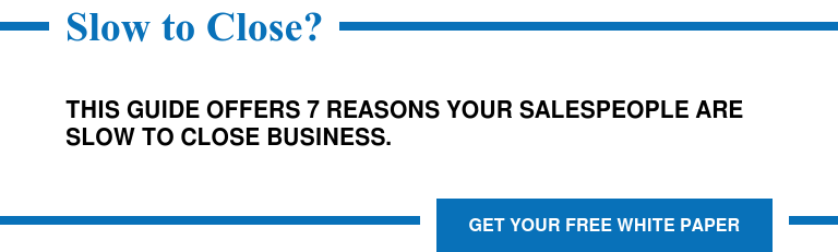 Slow to Close?  This Guide Offers 7 Reasons Your Salespeople Are Slow to Close Business. Get Your Free White Paper