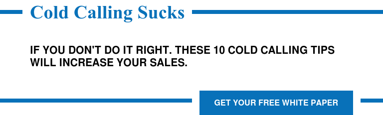 Cold Calling Sucks  If you don't do it right. These 10 Cold Calling Tips Will Increase Your Sales. Get Your Free White Paper