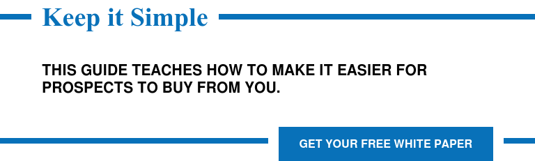 Keep it Simple  This Guide Teaches How to Make it Easier for Prospects to Buy from You. Get Your Free White Paper
